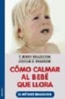Cómo calmar al bebé que llora : el método Brazelton