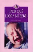 ¿Por qué llora mi bebé? / Anna Sanés Espert. -- Barcelona : Morales i Torres, 2005