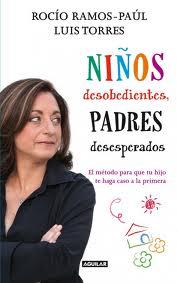 Niños desobedientes, padres desesperados : el método para que tu hijo te haga caso a la primera. Aguilar, 2012
