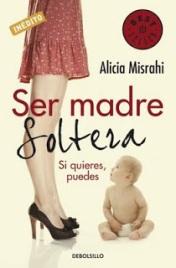 """""""Ser madre soltera: si quieres, puedes"""", de Alicia Mishari."""
