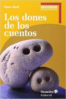 Los dones de los cuentos/ Paco Abril (Editorial Octaedro)